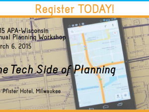 Register now – 2015 APA-WI Annual Planning Workshop: The Tech Side of Planning