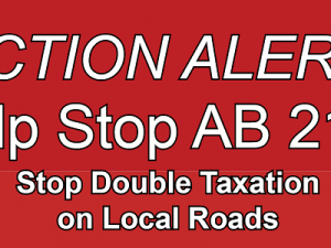 ACTION ALERT– STOP AB 210 – Double Taxes for Local Roads